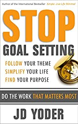 Stop Goal Setting- Do the Work that Matters Most: Follow Your Theme. Simplify Your Life. Find Your Purpose (Success without Goal Setting) (English Edition)