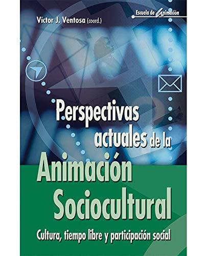 Perspectivas actuales de la animación sociocultural: Cultura, tiempo libre y participación social (Escuela de animación)