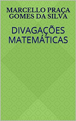 Divagações Matemáticas (Portuguese Edition) por Marcello Praça Gomes da Silva