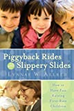 Piggyback Rides and Slippery Slides - How to have fun raising first-rate children by Lynnae W. Allred (2007-07-01)