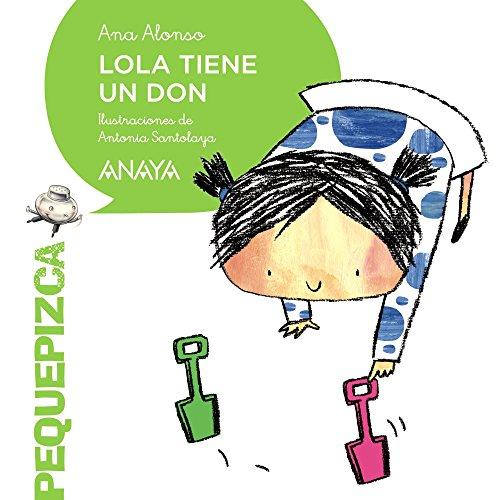 Lola tiene un don (Primeros Lectores (1-5 Años) - Pequepizca) por Ana Alonso