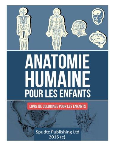 Anatomie humaine pour les enfants: Livre de coloriage pour les enfants par Spudtc Publishing Ltd