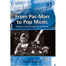 From Pac-Man to Pop Music: Interactive Audio in Games and New Media (Ashgate Popular and Folk Music Series) (2008-05-12)