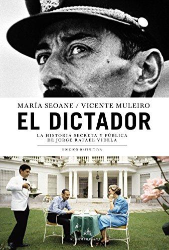 El dictador: La historia secreta y pública de Jorge Rafael Videla. Edición definitiva