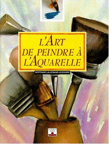 L'Art de peindre à l'aquarelle par Bertrand Lallemand-Legendre