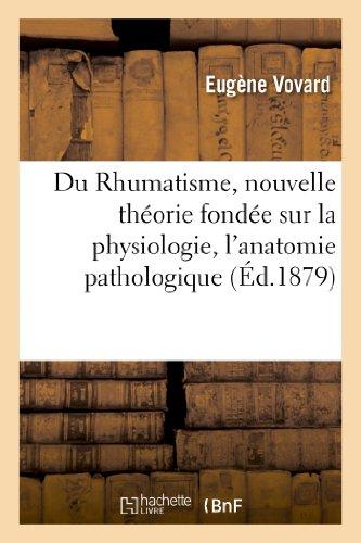 Du Rhumatisme, nouvelle théorie fondée sur la physiologie, l'anatomie pathologique: et l'observation