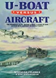 U-boat Versus Aircraft: The Dramatic Story Behind U-boat Claims in Gun Action with Aircraft in World War II
