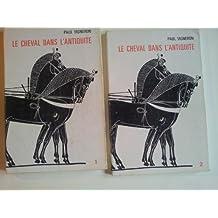 Cheval dans l'antiquité (Le) Gréco-Romaine : (des guerres médiques aux grandes invasions) Contribution à l'histoire des techniques. 2 tomes