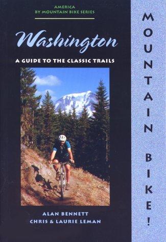 Mountain Bike! Washington: A Guide to the Classic Trails (America by Mountain Bike Series) -