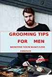 #4: Grooming Tips For Men: Redefine Your Masculine Essence