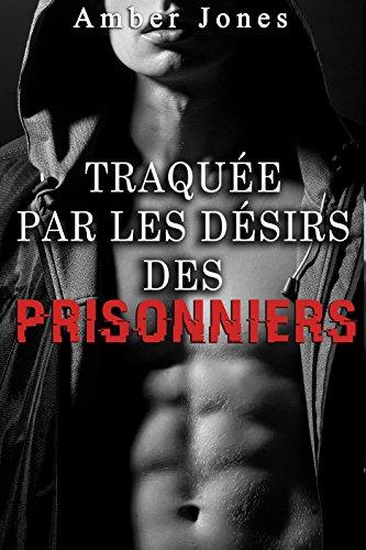Traquée par les Désirs des Prisonniers (Amour Multiple, Hard, Nouvelle Érotique): Ravagée par le Gang de Prisonniers TOME 3 PDF Books