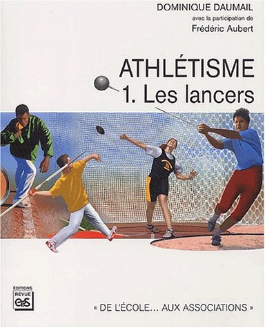 Athlétisme : Tome 1, Les lancers