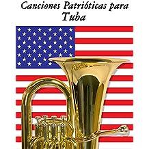 Canciones Patrióticas para Tuba: 10 Canciones de Estados Unidos (Spanish Edition)
