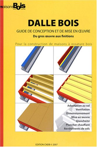 Dalle bois : Guide de conception et de mise en œuvre - Du gros œuvre aux finitions