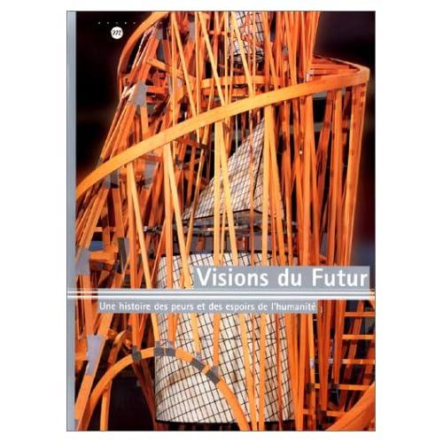 Visions du futur. Une histoire des peurs et des espoirs de l'humanité