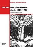 The BBC & Ultra-Modern Music: Shaping a Nation's Tastes (Music in the Twentieth Century)