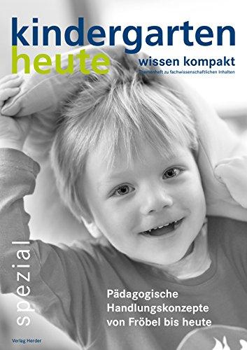 Pädagogische Handlungskonzepte von Fröbel bis heute (kindergarten heute - wissen kompakt/Themenheft zu fachwissenschaftlichen Inhalten)