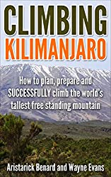 Climbing Kilimanjaro: How to plan, prepare and SUCCESSFULLY climb the world's tallest free standing mountain. (Kilimanjaro series Book 1) (English Edition)