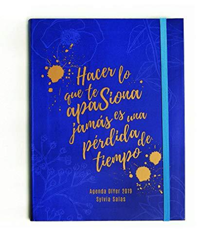Hacer lo que te apasiona jamás es una pérdida de tiempo: Agenda DIYer 2019 (Libros Singulares) por Sylvia Salas