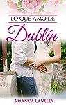 Lo que amo de Dublín: novela romántica contemporánea en Dublín par Laneley