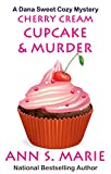 Cherry Cream Cupcake & Murder (A Dana Sweet Cozy Mystery Book 9)