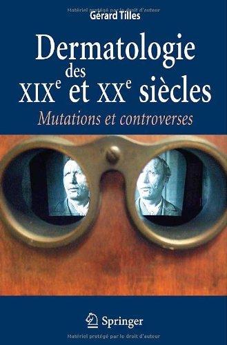 Dermatologie des XIX et XXe siècles: Mutations et controverses (French Edition) by Gérard Tilles (2011-06-08)