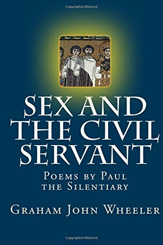 Sex and the Civil Servant: Poems by Paul the Silentiary by Graham John Wheeler (2015-10-11)