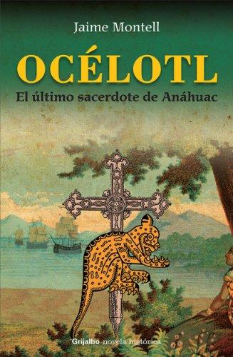 Océlotl: El último sacerdote de Anáhuac por Jaime Montell