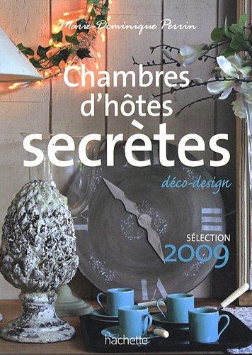 Chambres d'hôtes secrètes : Près de 300 maisons et petits hôtels en France