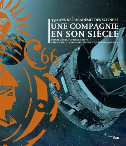 350 ans de l'Académie des Sciences : Une compagnie en son siècle par Pascal Griset, Florence Greffe