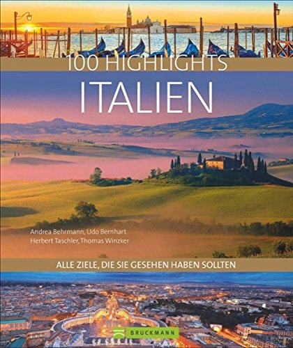Bildband 100 Highlights Italien. Alle Ziele, die Sie gesehen haben sollten. Südtirol, Venedig, Toskana, Rom, Elba - Tipps und Bilder zu den schönsten Traumzielen in einem Reisebildband Italien.