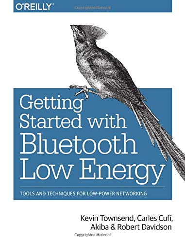 Getting Started with Bluetooth Low Energy: Tools and Techniques for Low-Power Networking Ltd Bluetooth