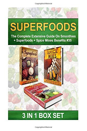 Superfoods: The Complete Extensive Guide On Smoothies + Superfoods + Spice Mixes Benefits #35: Volume 35 (Clean Eating, Intermittent Fasting, Smoothies, Superfoods, Spice Mixes, Paleo) by M. Clarkshire (2015-09-19)