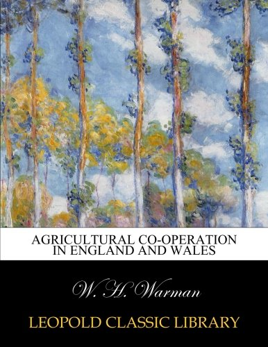 Agricultural co-operation in England and Wales por W. H. Warman