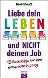 Buchinformationen und Rezensionen zu Liebe dein Leben und nicht deinen Job.: 10 Ratschläge für eine entspannte Haltung von Frank Behrendt