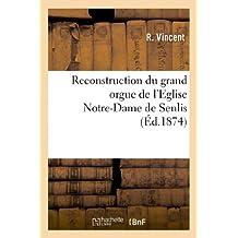 Reconstruction Du Grand Orgue de L'Eglise Notre-Dame de Senlis: Reponse a Diverses Questions (Religion)