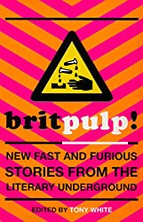 Britpulp! New Fast and Furious Stories from the Literary Underground