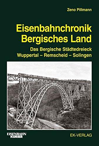 Eisenbahnchronik Bergisches Land: Das Bergische Städtedreieck Wuppertal - Remscheid - Solingen
