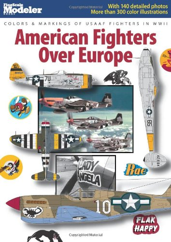 American Fighters Over Europe: Colors & Markings of USAAF Fighters in WWII (FineScale Modeler Books)