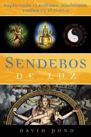 Senderos de Luz: Explorando El Budismo, Hinduismo, Tao?smo y El Tantra