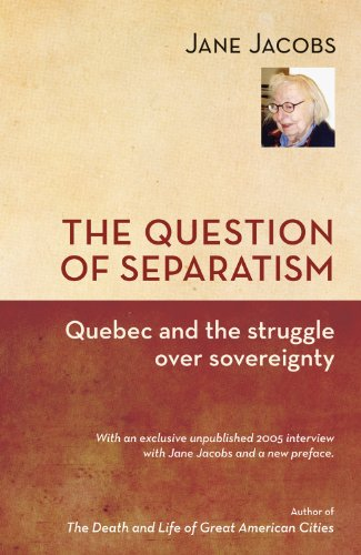 The Question of Separatism: Quebec and the Struggle Over Sovereignty por Jane Jacobs