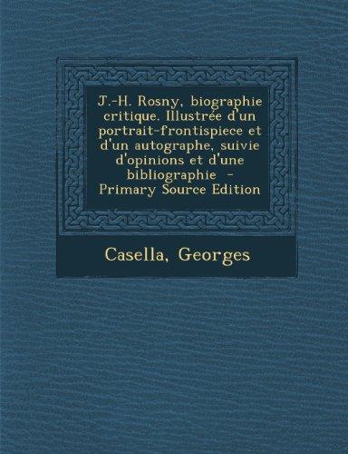 J.-H. Rosny, Biographie Critique. Illustree D'Un Portrait-Frontispiece Et D'Un Autographe, Suivie D'Opinions Et D'Une Bibliographie