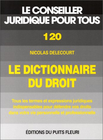 Le dictionnaire du droit. Tous les termes et expressions juridiques indispensables pour défendre vos droits, numéro 120, 1ère édition par N. Delecourt