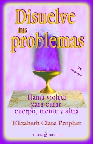 Disuelve tus problemas por Elizabeth Clare Prophet