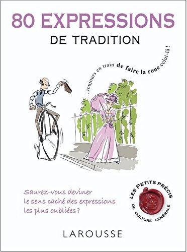 80 expressions de tradition (Les petits précis de culture générale)