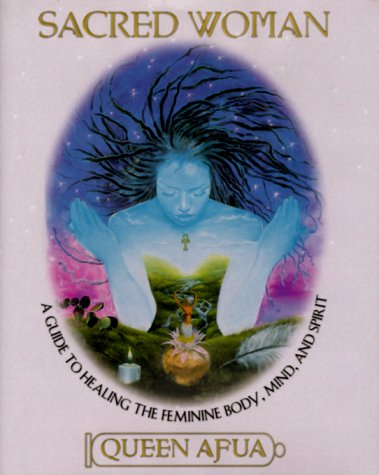 Sacred Woman: A Guide to the Feminine Body, Mind and Spirit por Queen Afua