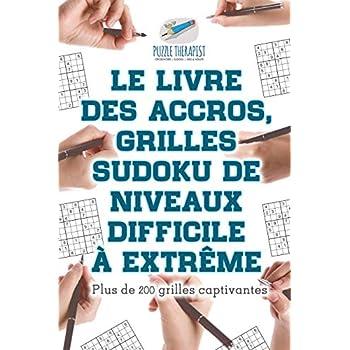Le livre des accros, grilles Sudoku de niveaux difficile à extrême | Plus de 200 grilles captivantes