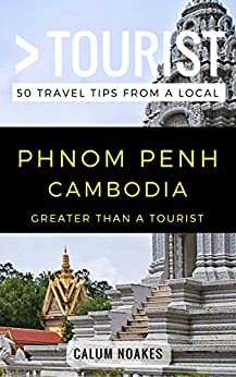 Greater Than a Tourist- Phnom Penh Cambodia: 50 Travel Tips from a Local (English Edition) de [Noakes, Calum, Tourist, Greater Than a]
