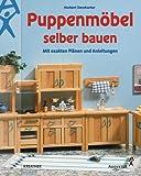 Puppenmöbel selber bauen. Mit exakten Plänen und Anleitungen