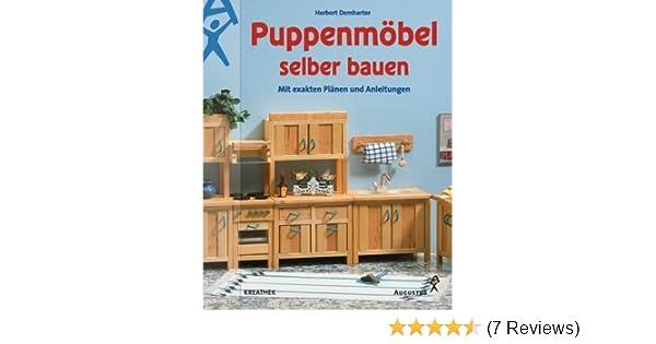 Puppenmobel Selber Bauen Mit Exakten Planen Und Anleitungen Amazonde Herbert Demharter BA 1 4 Cher